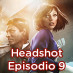 Headshot &#8211; Episodio 9